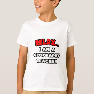 Relax ... I Am A Geography Teacher T-Shirt