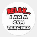 Relax ... I Am A Gym Teacher Round Sticker