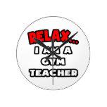 Relax ... I Am A Gym Teacher Wallclocks