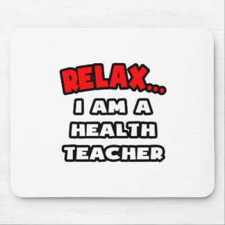 Relax I Am A Health Teacher Mousepad