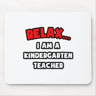 Relax ... I Am A Kindergarten Teacher Mousepad
