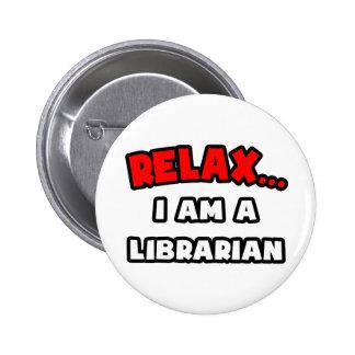 Relax ... I Am A Librarian Button
