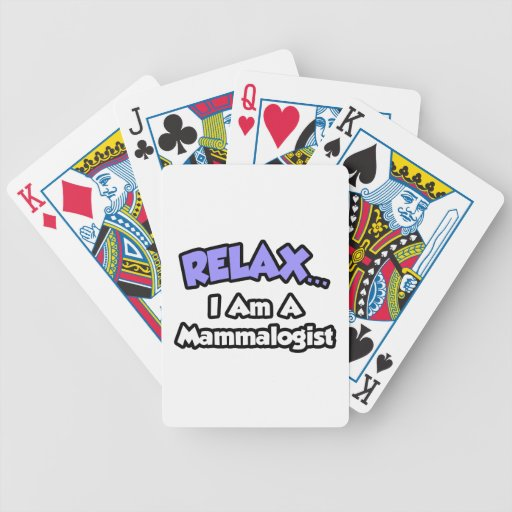 Relax ... I Am A Mammalogist Bicycle Playing Cards