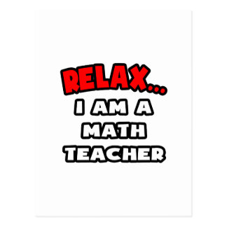 Relax ... I Am A Math Teacher Postcard