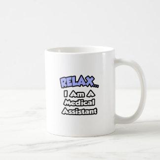 Relax ... I am a Medical Assistant Coffee Mug