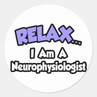 Relax ... I Am A Neurophysiologist Classic Round Sticker