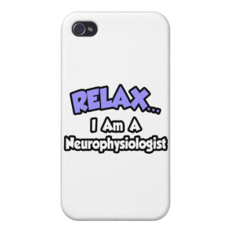 Relax ... I Am A Neurophysiologist Cover For iPhone 4