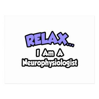 Relax ... I Am A Neurophysiologist Postcard