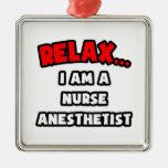 Relax ... I Am A Nurse Anesthetist Christmas Ornaments
