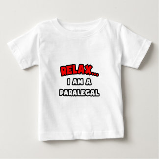 Relax ... I Am A Paralegal Baby T-Shirt