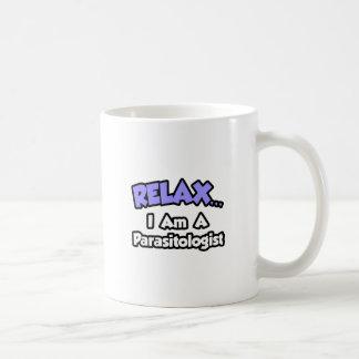 Relax ... I Am A Parasitologist Mug