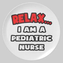 Relax ... I Am A Pediatric Nurse Dinner Plates