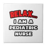 Relax ... I Am A Pediatric Nurse Tiles