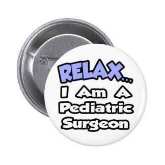 Relax I Am a Pediatric Surgeon Pins