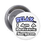 Relax...I Am a Pediatric Surgeon Pins