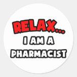 Relax ... I Am A Pharmacist Round Sticker