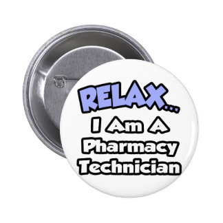 Relax .. I am a Pharmacy Technician Button