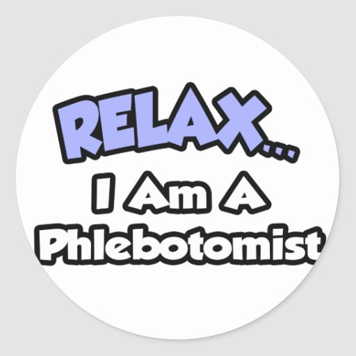 Relax .. I am a Phlebotomist Classic Round Sticker