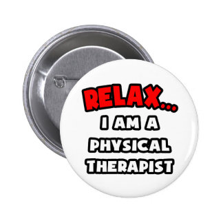 Relax ... I Am A Physical Therapist Button