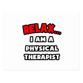Relax ... I Am A Physical Therapist Postcard