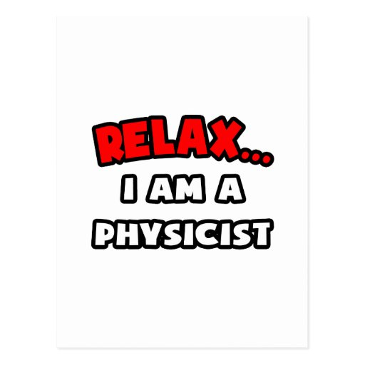 Relax ... I Am A Physicist Post Card