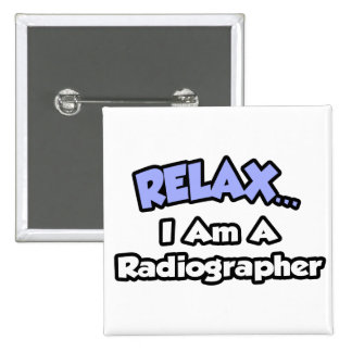 Relax .. I am a Radiographer Pinback Buttons