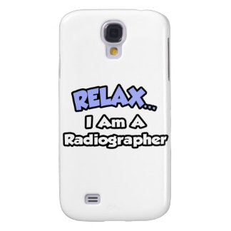 Relax .. I am a Radiographer Samsung Galaxy S4 Covers