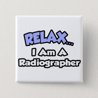 Relax .. I am a Radiographer Pinback Button
