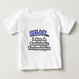 Relax .. I am a Radiologic Technologist Baby T-Shirt