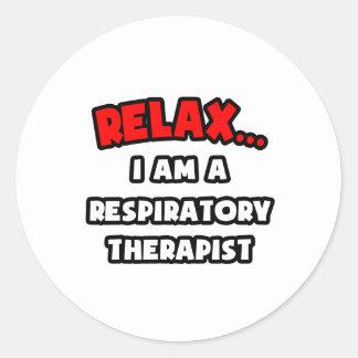 Relax ... I Am A Respiratory Therapist Classic Round Sticker