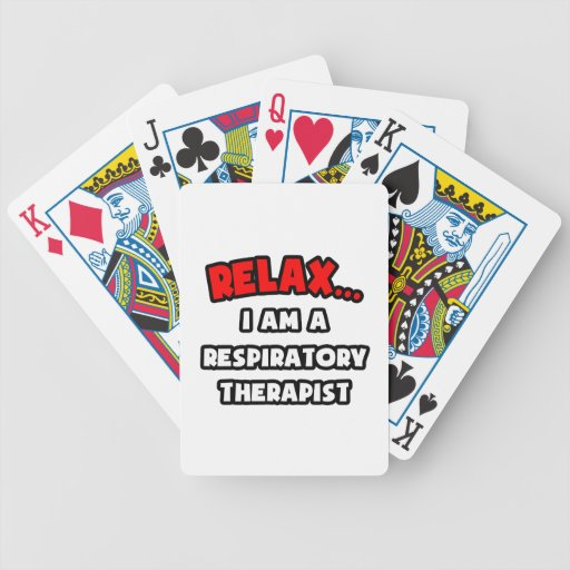 Relax ... I Am A Respiratory Therapist Bicycle Playing Cards
