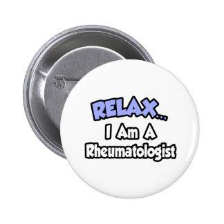 Relax...I Am A Rheumatologist Pinback Button