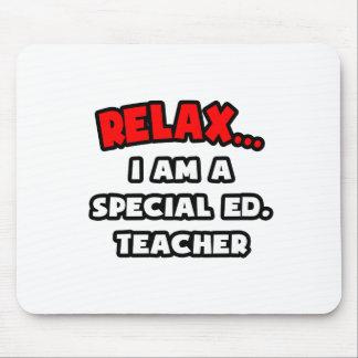 Relax ... I Am A Special Ed. Teacher Mousepads