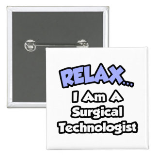 Relax .. I am a Surgical Technologist Button