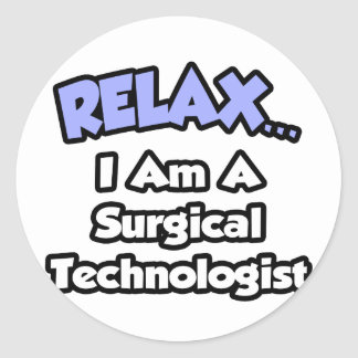 Relax .. I am a Surgical Technologist Classic Round Sticker