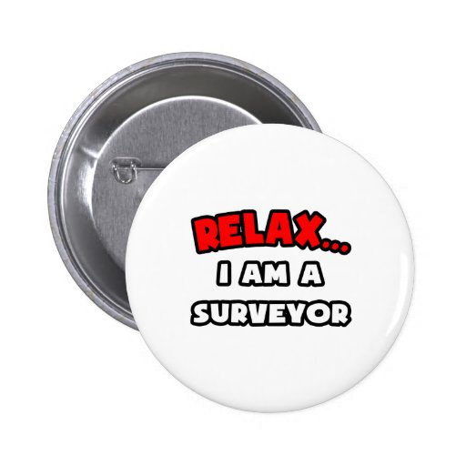 Relax ... I Am A Surveyor 2 Inch Round Button