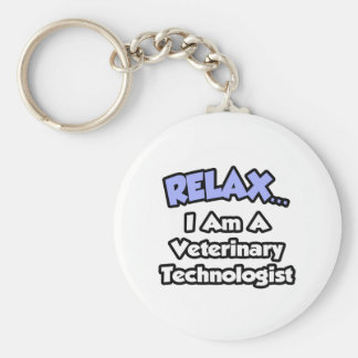 Relax .. I am a Veterinary Technologist Key Chains