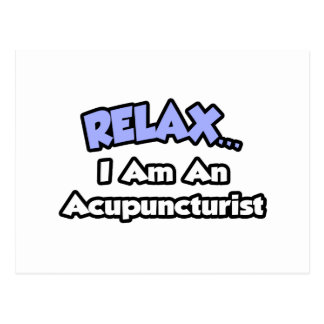 Relax .. I am an Acupuncturist Post Cards