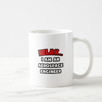 Relax ... I Am An Aerospace Engineer Coffee Mug