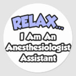 Relax .. I am an Anesthesiologist Assistant Sticker