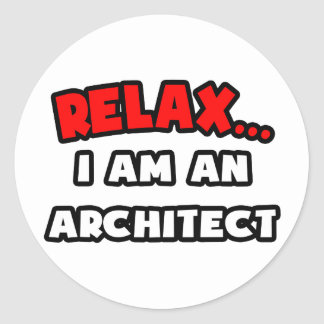 Relax I Am an Architect Stickers