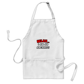 Relax ... I Am an Archivist Aprons