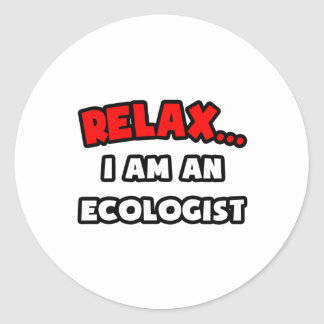 Relax ... I Am An Ecologist Classic Round Sticker