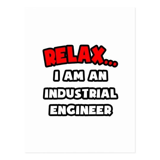 Relax ... I Am An Industrial Engineer Postcard
