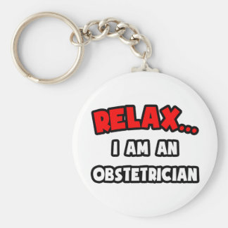 Relax ... I Am An Obstetrician Keychains