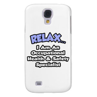 Relax .. I am an Occ Health and Safety Specialist Samsung Galaxy S4 Case