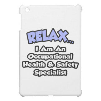 Relax .. I am an Occ Health and Safety Specialist iPad Mini Case
