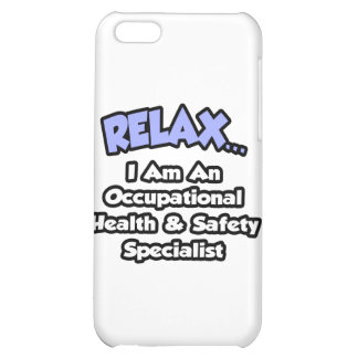 Relax .. I am an Occ Health and Safety Specialist iPhone 5C Cases