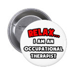 Relax ... I am an Occupational Therapist Pins