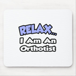 Relax .. I am an Orthotist Mouse Pad